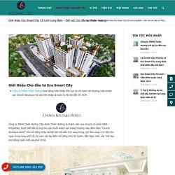 Giới thiệu Eco Smart City Cổ Linh Long Biên - Đôi nét Chủ đầu tư Thiên Hương