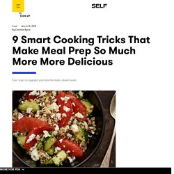 9 Smart Cooking Tricks That Make Meal Prep More Delicious