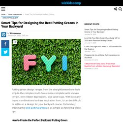 Smart Tips to Design the Best Putting Greens for Your Home