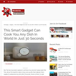 This Smart Gadget Can Cook You Any Dish In World In Just 30 Seconds