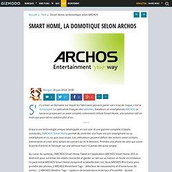 Smart Home, la domotique selon ARCHOS