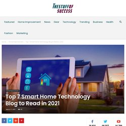 Top 7 Smart Home Technology Blog to Read in 2021