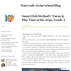 Smart Fish Method U Turns & Play Time at the steps, Grade 4 – Watersafe Swim School Blog