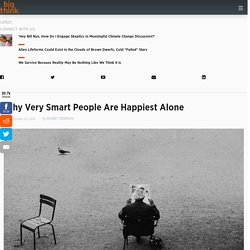 Why Very Smart People Are Happiest Alone