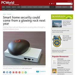 Smart home security could come from a glowing rock next year