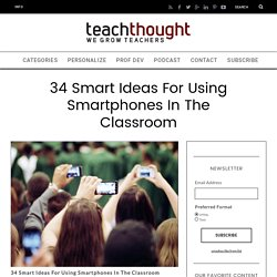 34 Smart Ideas For Using Smartphones In The Classroom