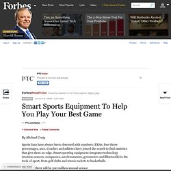 BrandVoice: Smart Sports Equipment To Help You Play Your Best Game
