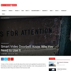 Smart Video Doorbell: Know Why You Need to Use It
