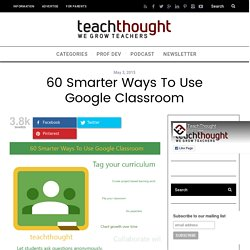 60 Smarter Ways To Use Google Classroom
