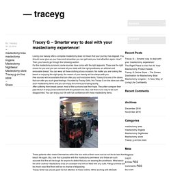 Tracey G – Smarter way to deal with your mastectomy experience!