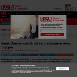 SmartGames construit sa croissance avec logique - Loisirs, culture