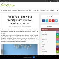 Meet Vue : enfin des smartglasses que l'on souhaite porter