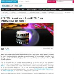 CES : AwoX lance SmartPEBBLE, un interrupteur connecté !