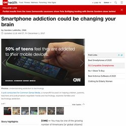 Smartphone addiction could be changing your brain - CNN