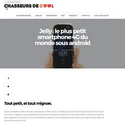 Jelly : le plus petit smartphone 4G du monde sous android