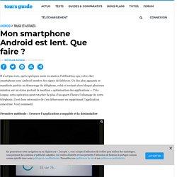 Smartphone Android lent. Comment l'optimiser ?