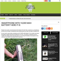 Smartphone with 10,000 mAh Battery? Here it is