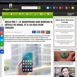 Meizu Pro 7 : le smartphone sans bordure se dévoile en image, et il va vous faire craquer