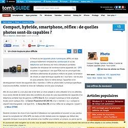 Compact, hybride, smartphone, réflex : de quelles photos sont-ils capables ? - Un choix toujours plus difficile