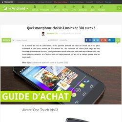 Quel smartphone choisir à moins de 300 euros ?