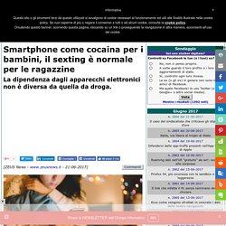 Smartphone come cocaina per i bambini, il sexting è normale per le ragazzine