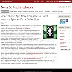 UNIVERSITY OF MASSACHUSETT 19/04/12 Smartphone App Now Available to Boost Invasive Species Data Collection