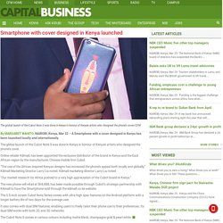 Smartphone with cover designed in Kenya launched - Capital Business