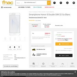 Smartphone Honor 8 Double SIM 32 Go Blanc - Smartphone sous Android OS - Achat & prix Fnac