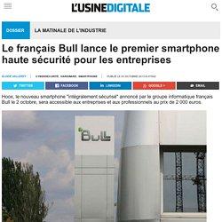 Le français Bull lance le premier smartphone haute sécurité pour les entreprises