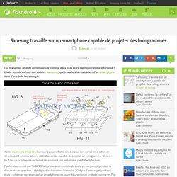 Samsung travaille sur un smartphone capable de projeter des hologrammes
