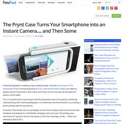 The Prynt Case Turns Your Smartphone into an Instant Camera... and Then Some