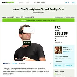 vrAse: The Smartphone Virtual Reality Case by Louise Bankhead