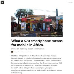 What a $70 smartphone means for mobile in Africa. — What I Learned Today