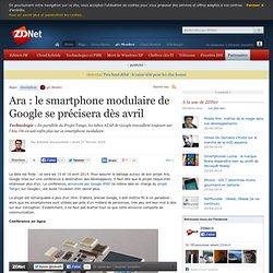 Ara : le smartphone modulaire de Google se précisera dès avril