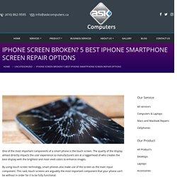iPhone Screen Broken? 5 Best iPhone Smartphone Screen Repair Options - Ask Computers