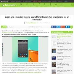 Vysor, une extension Chrome pour afficher l'écran d'un smartphone sur un ordinateur