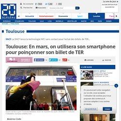 Toulouse: En mars, on utilisera son smartphone pour poinçonner son billet de TER