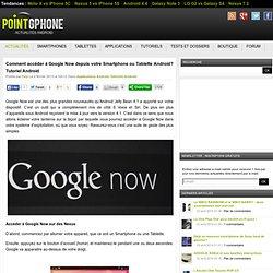 Comment accéder à Google Now depuis votre Smartphone ou Tablette Android?