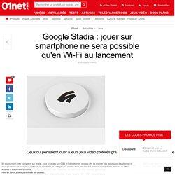 Google Stadia : jouer sur smartphone ne sera possible qu'en Wi-Fi au lancement