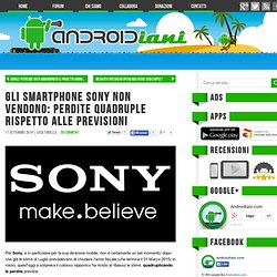 Gli smartphone Sony non vendono: perdite quadruple rispetto alle previsioni