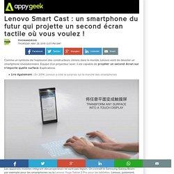 Lenovo Smart Cast : un smartphone du futur qui projette un second écran tactile où vous voulez !
