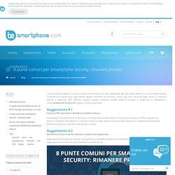 Blog - 8 punte comuni per Smartphone Security: rimanere protetti