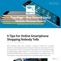 5 Tips For Online Smartphone Shopping Nobody Tells – Togofogo – Buy Second Hand Mobile Phones Online
