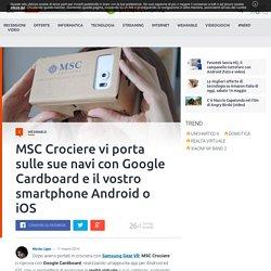 MSC Crociere vi porta sulle sue navi con Google Cardboard e il vostro smartphone Android o iOS