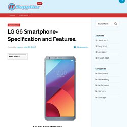 LG G6 Smartphone- Specification and Features. - IT Supplier Blog