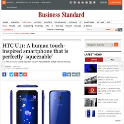 HTC U11: A human touch-inspired smartphone that is perfectly 'squeezable'