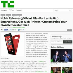 Nokia Releases 3D Print Files For Lumia 820 Smartphone. Got A 3D Printer? Custom Print Your Own Removable Shell