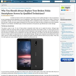 Why You Should Always Replace Your Broken Nokia Smartphone Screen by Qualified Technicians?