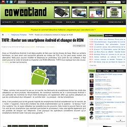 THFR : Rooter son smartphone Android et changer de ROM - Téléphones Portables