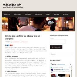 10 règles pour bien filmer une interview avec son smartphone – videonline.info